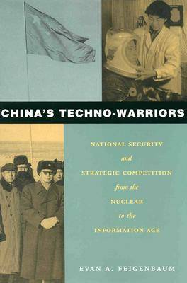 China's Techno-Warriors: National Security and Strategic Competition from the Nuclear to the Information Age