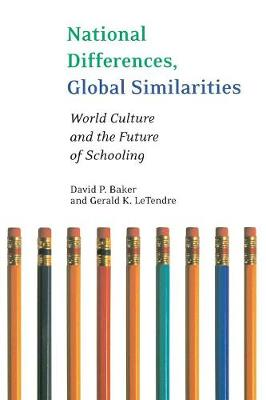 National Differences, Global Similarities: World Culture and the Future of Schooling