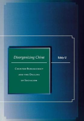 Disorganizing China: Counter-Bureaucracy and the Decline of Socialism
