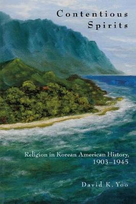 Contentious Spirits: Religion in Korean American History, 1903-1945