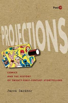 Projections: Comics and the History of Twenty-First-Century Storytelling