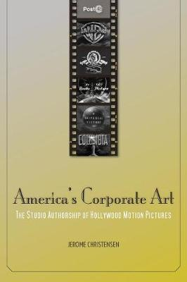 America's Corporate Art: The Studio Authorship of Hollywood Motion Pictures (1929-2001)