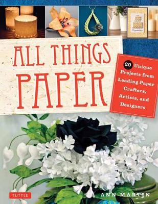 All Things Paper: 20 Unique Projects from Leading Paper Crafters, Artists, and Designers