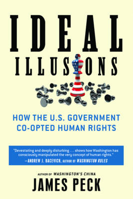 Ideal Illusions: How the US Government Co-opted Human Rights