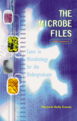 The Microbe Files: Cases in Microbiology for the Undergraduate (with Answers): (with Answers)