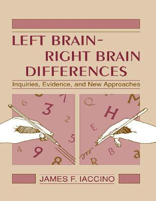 Left Brain - Right Brain Differences: Inquiries, Evidence, and New Approaches