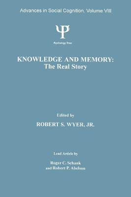 Knowledge and Memory: the Real Story: Advances in Social Cognition, Volume VIII