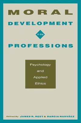 Moral Development in the Professions: Psychology and Applied Ethics