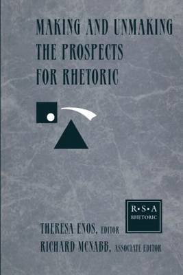 Making and Unmaking the Prospects for Rhetoric: Selected Papers From the 1996 Rhetoric Society of America Conference