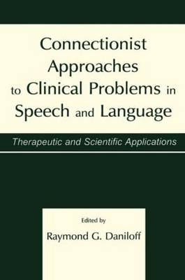 Connectionist Approaches To Clinical Problems in Speech and Language: Therapeutic and Scientific Applications