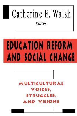 Education Reform and Social Change: Multicultural Voices, Struggles, and Visions