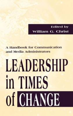 Leadership in Times of Change: A Handbook for Communication and Media Administrators