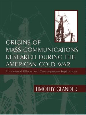 Origins of Mass Communications Research During the American Cold War: Educational Effects and Contemporary Implications