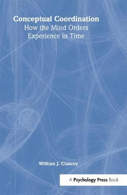 Conceptual Coordination: How the Mind Orders Experience in Time