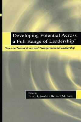 Developing Potential Across a Full Range of Leadership TM: Cases on Transactional and Transformational Leadership