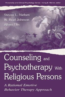Counseling and Psychotherapy With Religious Persons: A Rational Emotive Behavior Therapy Approach