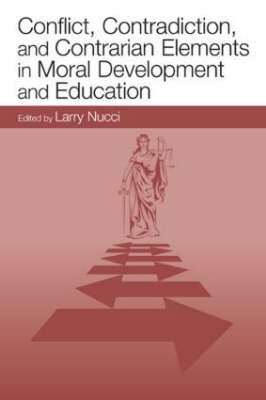 Conflict, Contradiction, and Contrarian Elements in Moral Development and Education