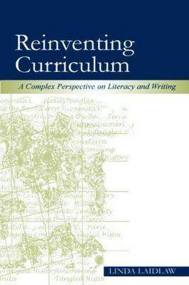 Reinventing Curriculum: A Complex Perspective on Literacy and Writing