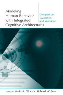 Modeling Human Behavior With Integrated Cognitive Architectures: Comparison, Evaluation, and Validation