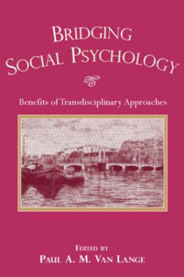 Bridging Social Psychology: Benefits of Transdisciplinary Approaches