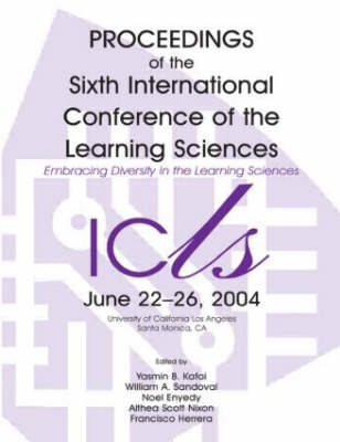 Embracing Diversity in the Learning Sciences: Proceedings of the Sixth International Conference of the Learning Sciences
