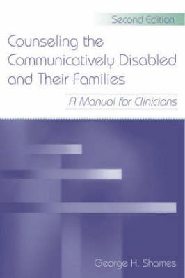 Counseling the Communicatively Disabled and Their Families: A Manual for Clinicians