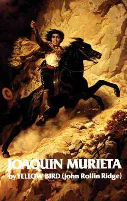 Life and Adventures of Joaquin Murieta, the Celebrated California Bandit