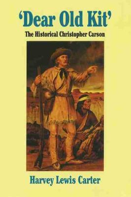 Dear Old Kit: Historical Christopher Carson