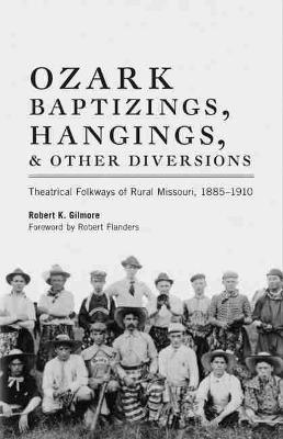 Ozark Baptizings, Hangings and Other Diversions: Theatrical Folkways of Rural Missouri, 1885-1910