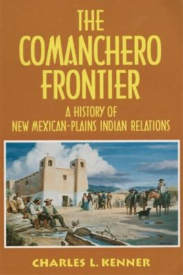 The Comanchero Frontier: A History of New Mexican-Plains Indian Relations