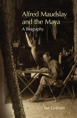 Alfred Maudslay  and the Maya
