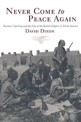 Never Come to Peace Again: Pontiac's Uprising and the Fate of the British Empire in North America