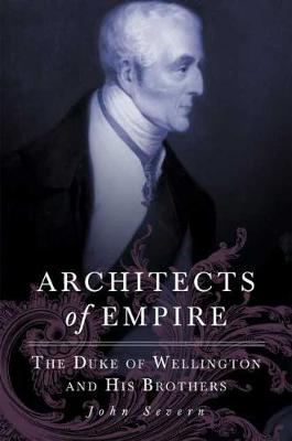 Architects of Empire: The Duke of Wellington and His Brothers