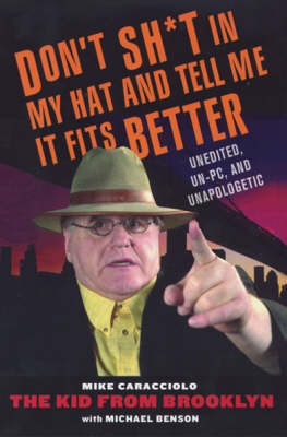 Don't Sh*t In My Hat And Tell Me It Fits Better: Unedited, Un-PC, and Unapologetic