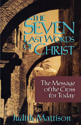 The Seven Last Words of Christ: The Message of the Cross for Today