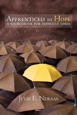 Apprenticed to Hope: A Sourcebook for Difficult Times