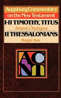 Augsburg Commentary on the New Testament: 1 & 2 Timothy, Titus, 2 Thessalonians