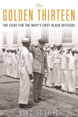 The Golden Thirteen: The Fight for the Navy's First Black Officers