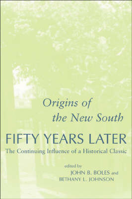 """""""Origins of the New South"""" Fifty Years Later: The Continuing Influence of a Historical Classic"""