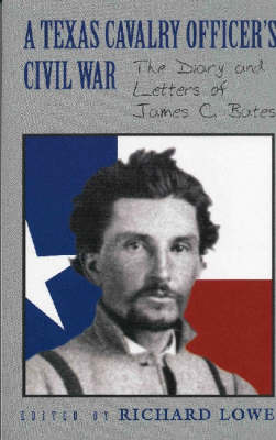 A Texas Cavalry Officer's Civil War: The Diary and Letters of James C. Bates