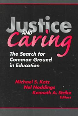 Justice and Caring: The Search for Common Ground in Education