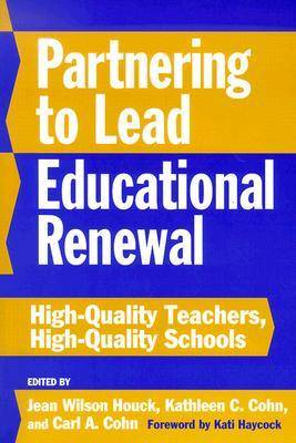 Partnering to Lead Educational Renewal: High-quality Teachers, High-quality Schools