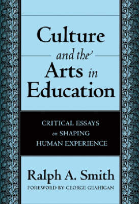 Culture and the Arts in Education: Critical Essays on Shaping Human Experience