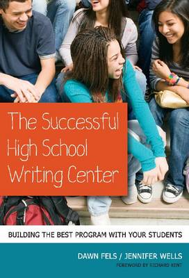 The Successful High School Writing Center: Building the Best Program with Your Students