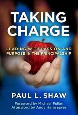 Taking Charge: Leading with Passion and Purpose in the Principalship