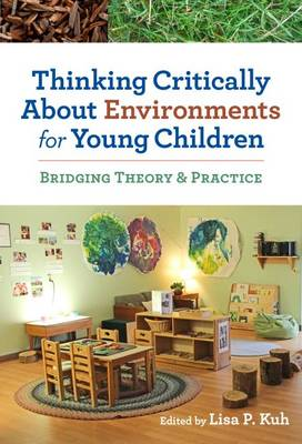 Thinking Critically About Environments for Young Children: Bridging Theory & Practice