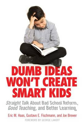 Dumb Ideas Won't Create Smart Kids: Straight Talk About Bad School Reform, Good Teaching, and Better Learning