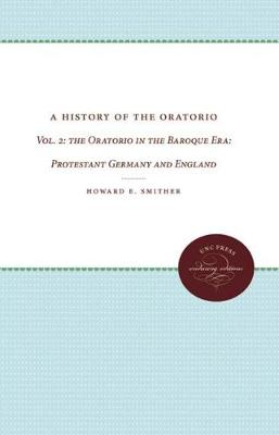 A History of the Oratorio: Vol. 2: the Oratorio in the Baroque Era: Protestant Germany and England