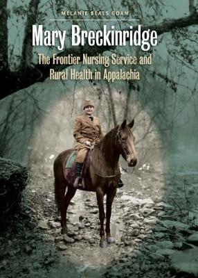 Mary Breckinridge: The Frontier Nursing Service and Rural Health in Appalachia