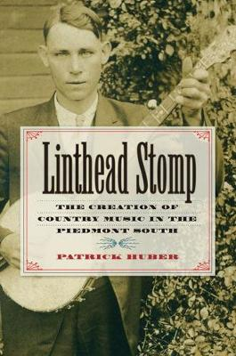 Linthead Stomp: The Creation of Country Music in the Piedmont South